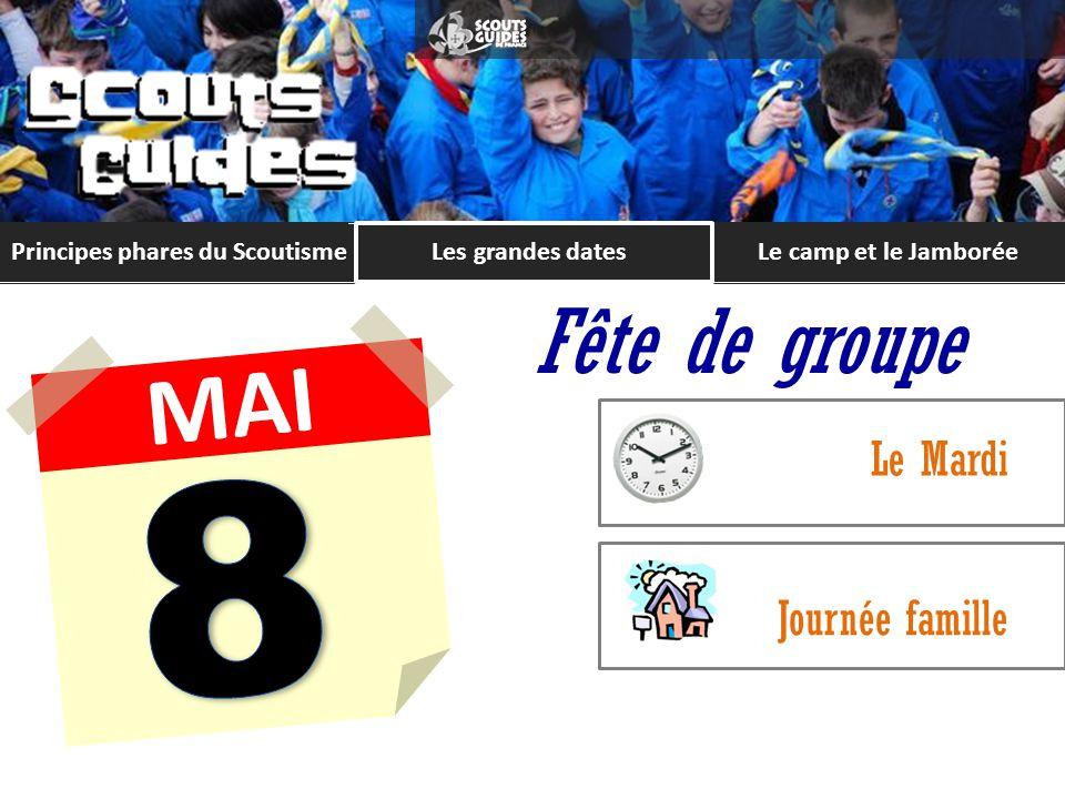 Principes phares du ScoutismeLe camp et le Jamborée MAI Fête de groupe Le Mardi Journée famille Les grandes dates