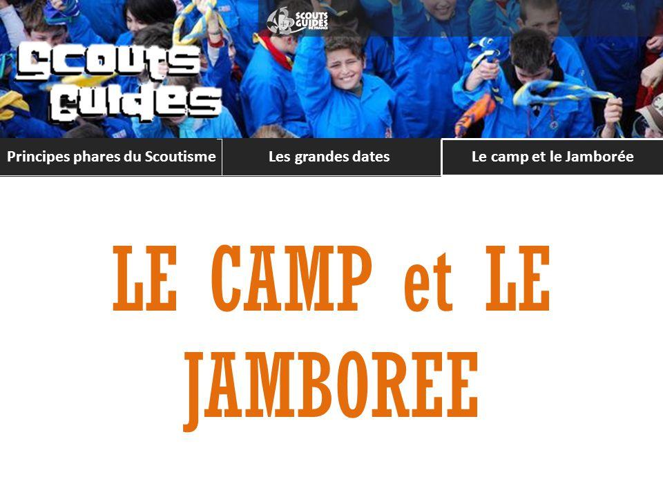 Le camp et le Jamborée LE CAMP et LE JAMBOREE Principes phares du Scoutisme