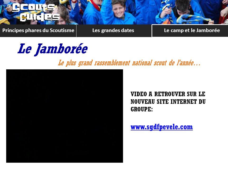 Les grandes datesLe camp et le Jamborée Principes phares du Scoutisme Le Jamborée Le plus grand rassemblement national scout de lannée… VIDEO A RETROUVER SUR LE NOUVEAU SITE INTERNET DU GROUPE: www.sgdfpevele.com