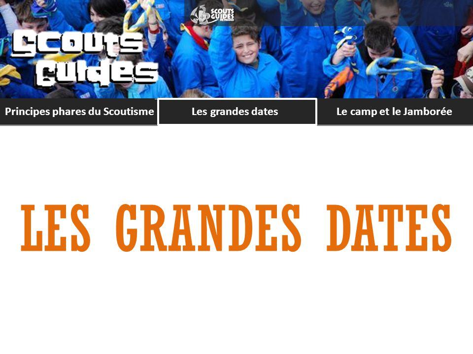 Les grandes datesLe camp et le Jamborée Principes phares du Scoutisme Le Jamborée Le plus grand rassemblement national scout de lannée… Etre fier, Rêver, Oser !