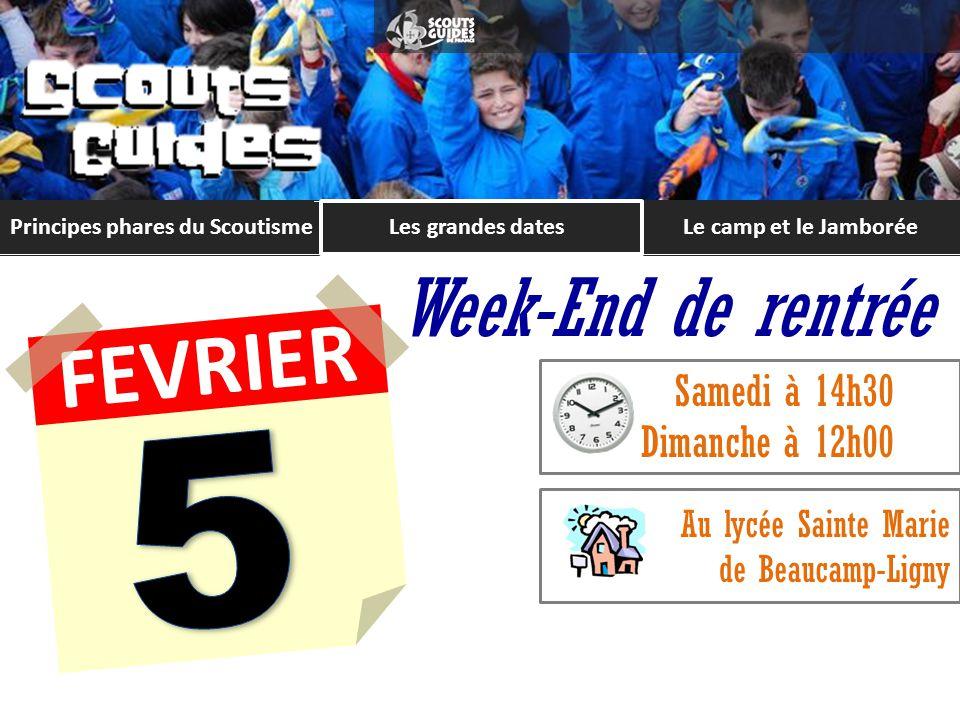 Principes phares du ScoutismeLe camp et le Jamborée FEVRIER Week-End de rentrée Samedi à 14h30 Dimanche à 12h00 Au lycée Sainte Marie de Beaucamp-Ligny FEVRIER Les grandes dates
