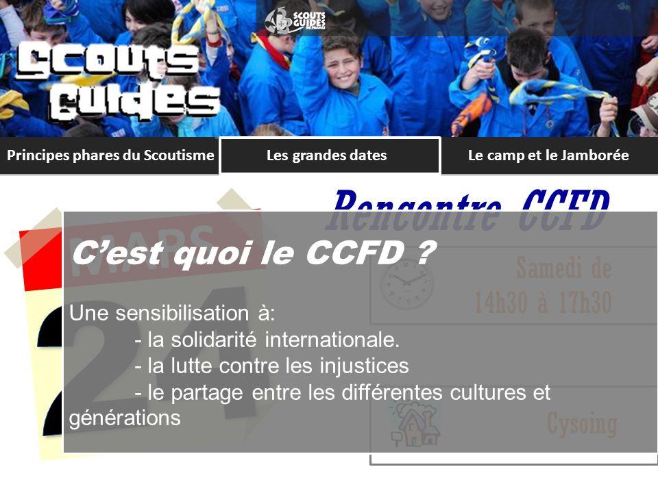 Principes phares du ScoutismeLe camp et le Jamborée MARS Rencontre CCFD Samedi de 14h30 à 17h30 Cysoing Cest quoi le CCFD .