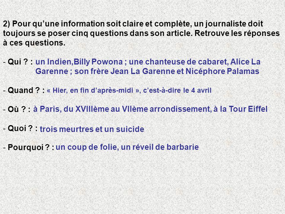 2) Pour quune information soit claire et complète, un journaliste doit toujours se poser cinq questions dans son article.