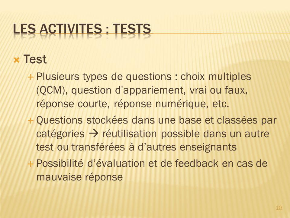 Test Plusieurs types de questions : choix multiples (QCM), question d'appariement, vrai ou faux, réponse courte, réponse numérique, etc. Questions sto