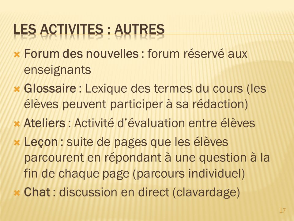 Forum des nouvelles : forum réservé aux enseignants Glossaire : Lexique des termes du cours (les élèves peuvent participer à sa rédaction) Ateliers :