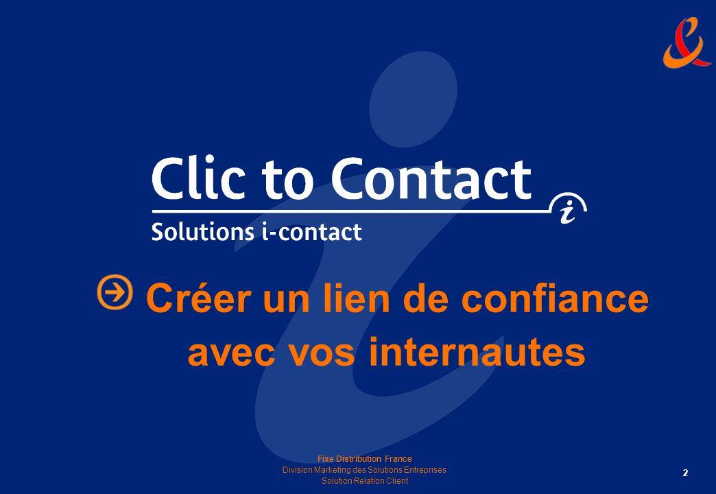 2 Fixe Distribution France Division Marketing des Solutions Entreprises Solution Relation Client Créer un lien de confiance avec vos internautes