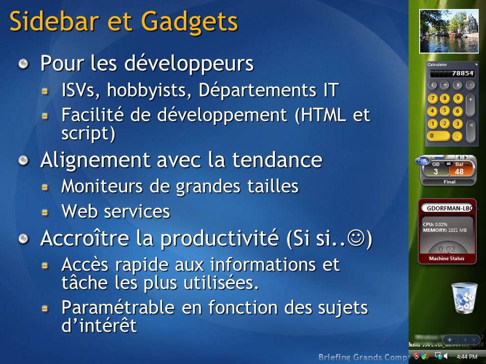 Sidebar et Gadgets Pour les développeurs ISVs, hobbyists, Départements IT Facilité de développement (HTML et script) Alignement avec la tendance Moniteurs de grandes tailles Web services Accroître la productivité (Si si..