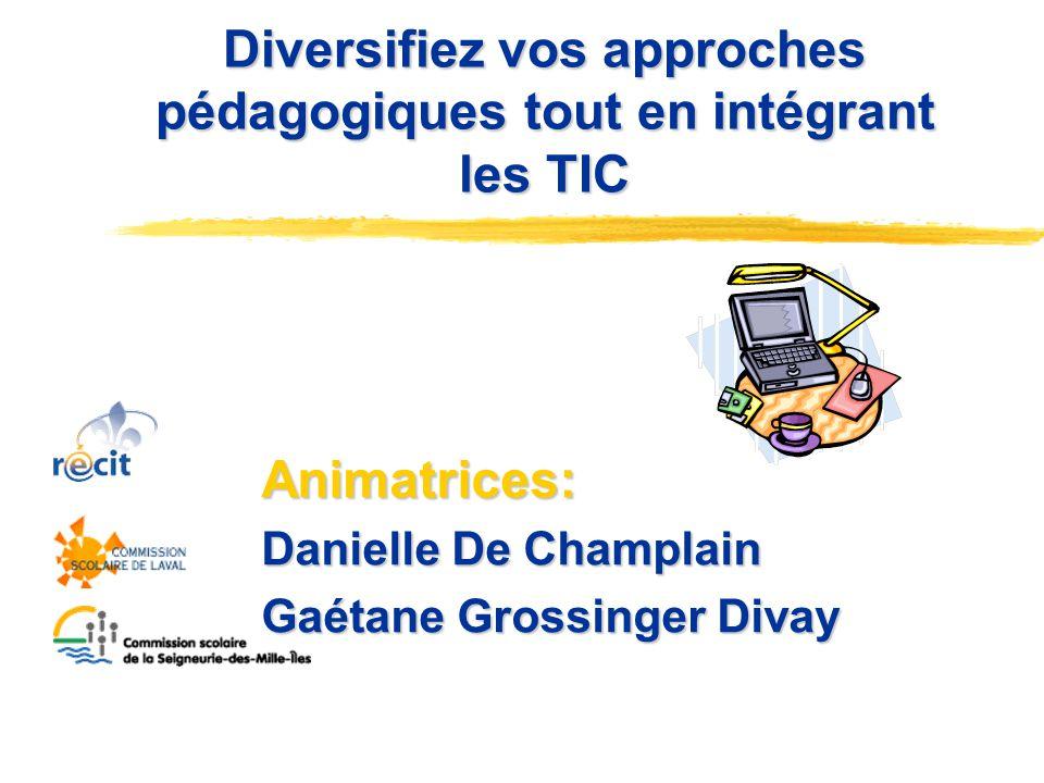 Diversifiez vos approches pédagogiques tout en intégrant les TIC Diversifiez vos approches pédagogiques tout en intégrant les TIC Animatrices: Daniell