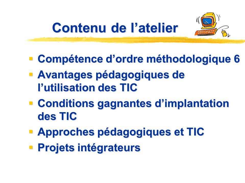 Contenu de latelier Compétence dordre méthodologique 6 Compétence dordre méthodologique 6 Avantages pédagogiques de lutilisation des TIC Avantages péd