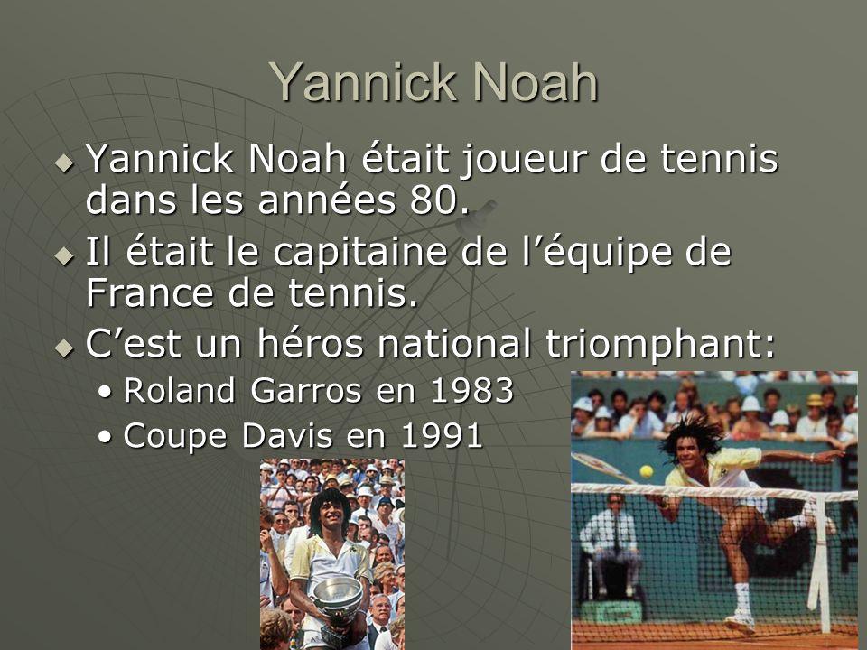 Yannick Noah Yannick Noah était joueur de tennis dans les années 80. Yannick Noah était joueur de tennis dans les années 80. Il était le capitaine de