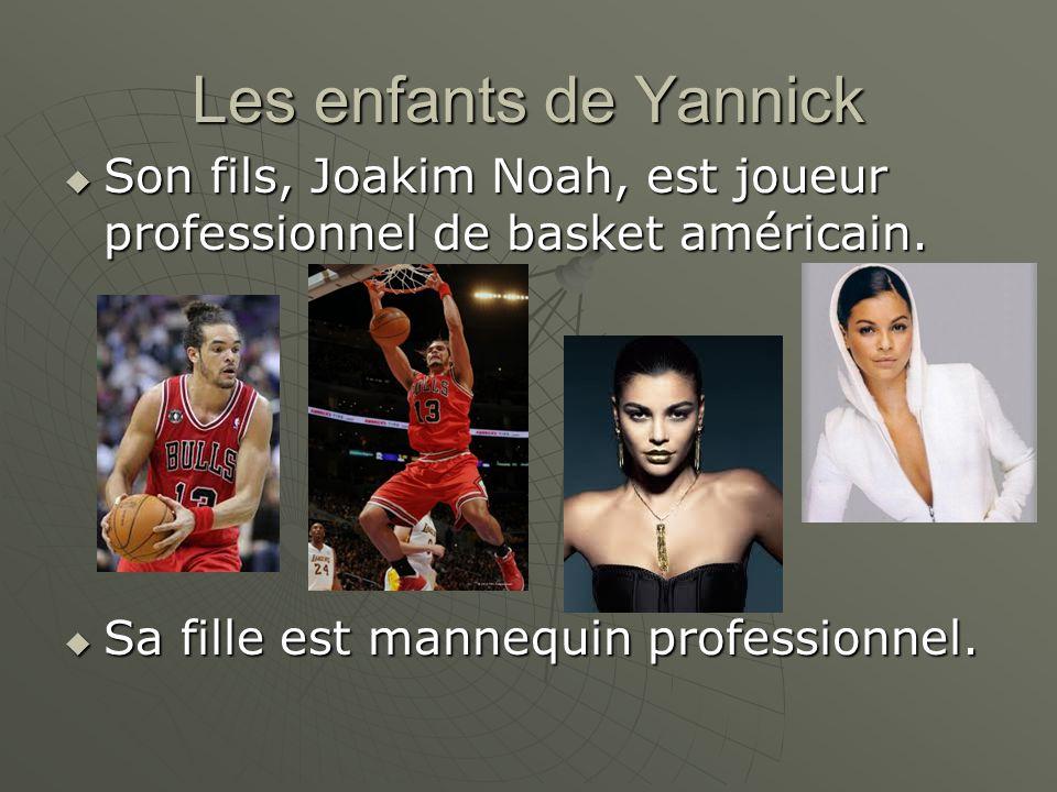 Les enfants de Yannick Son fils, Joakim Noah, est joueur professionnel de basket américain. Son fils, Joakim Noah, est joueur professionnel de basket