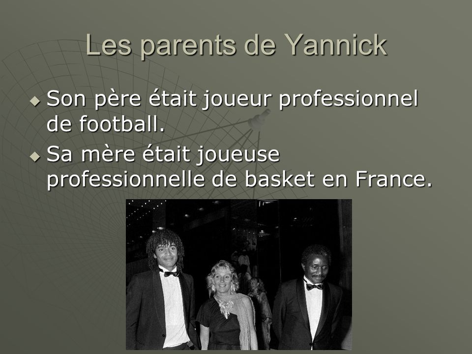 Les parents de Yannick Son père était joueur professionnel de football. Son père était joueur professionnel de football. Sa mère était joueuse profess