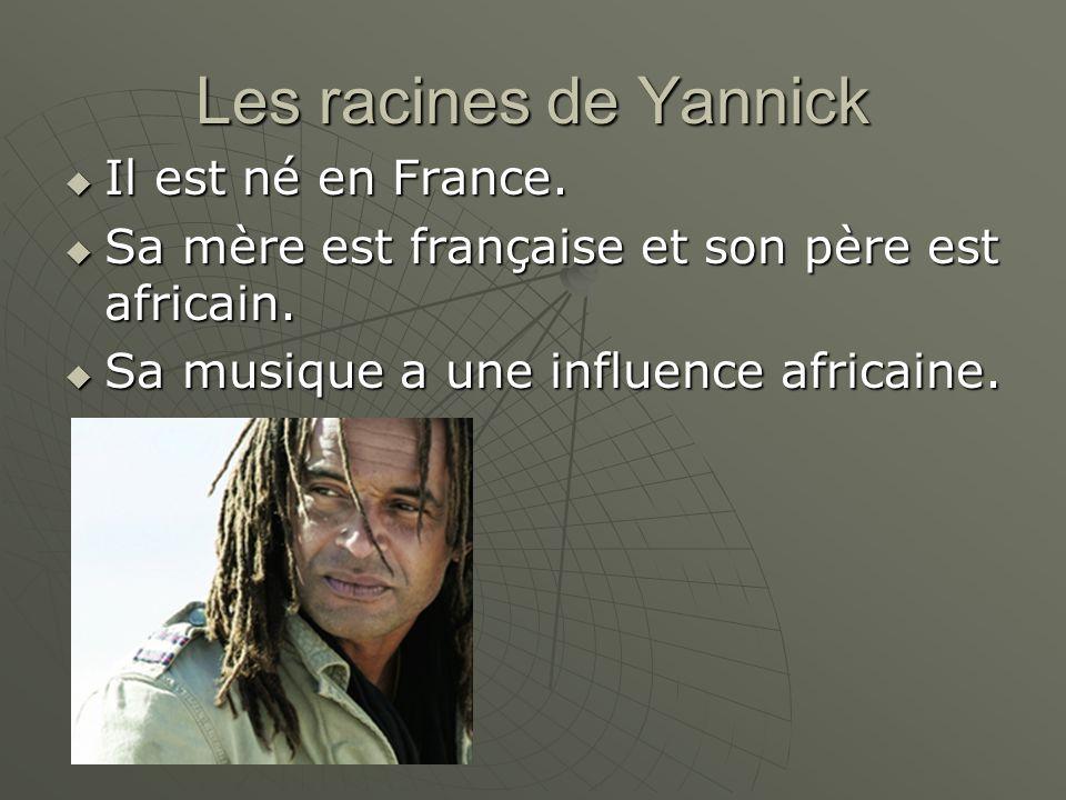 Les racines de Yannick Il est né en France. Il est né en France. Sa mère est française et son père est africain. Sa mère est française et son père est