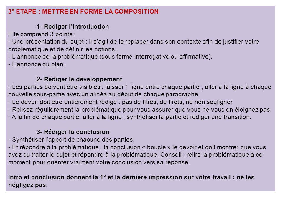 3° ETAPE : METTRE EN FORME LA COMPOSITION 1- Rédiger lintroduction Elle comprend 3 points : - Une présentation du sujet : il sagit de le replacer dans