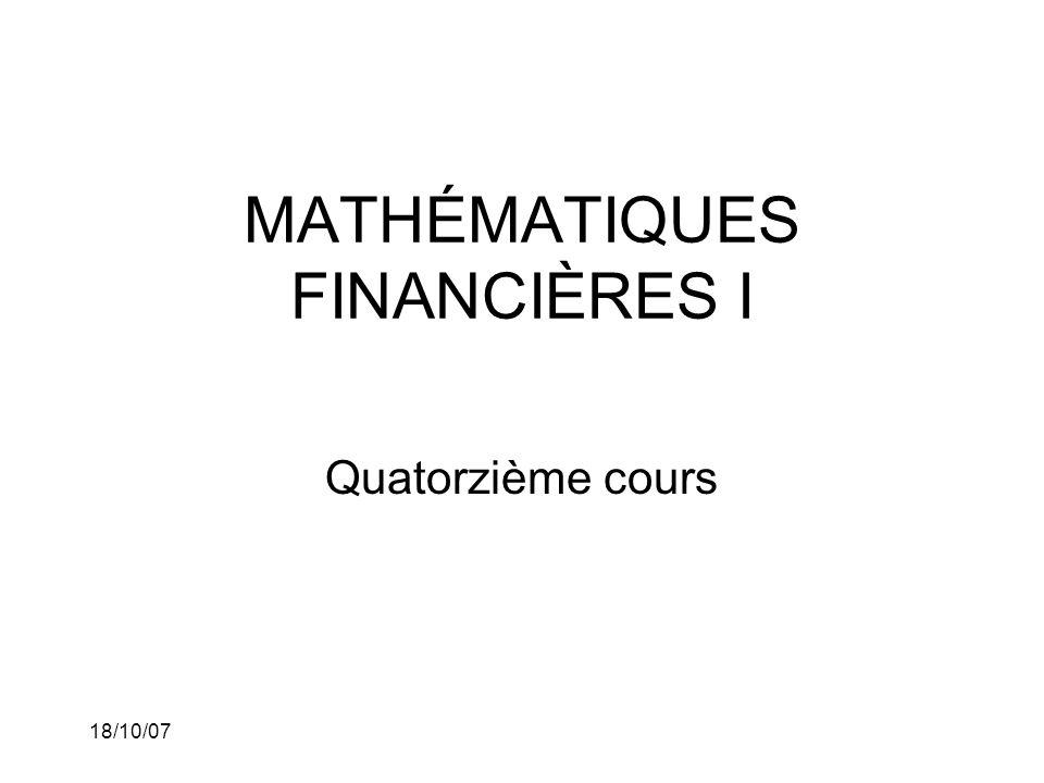 18/10/07 MATHÉMATIQUES FINANCIÈRES I Quatorzième cours