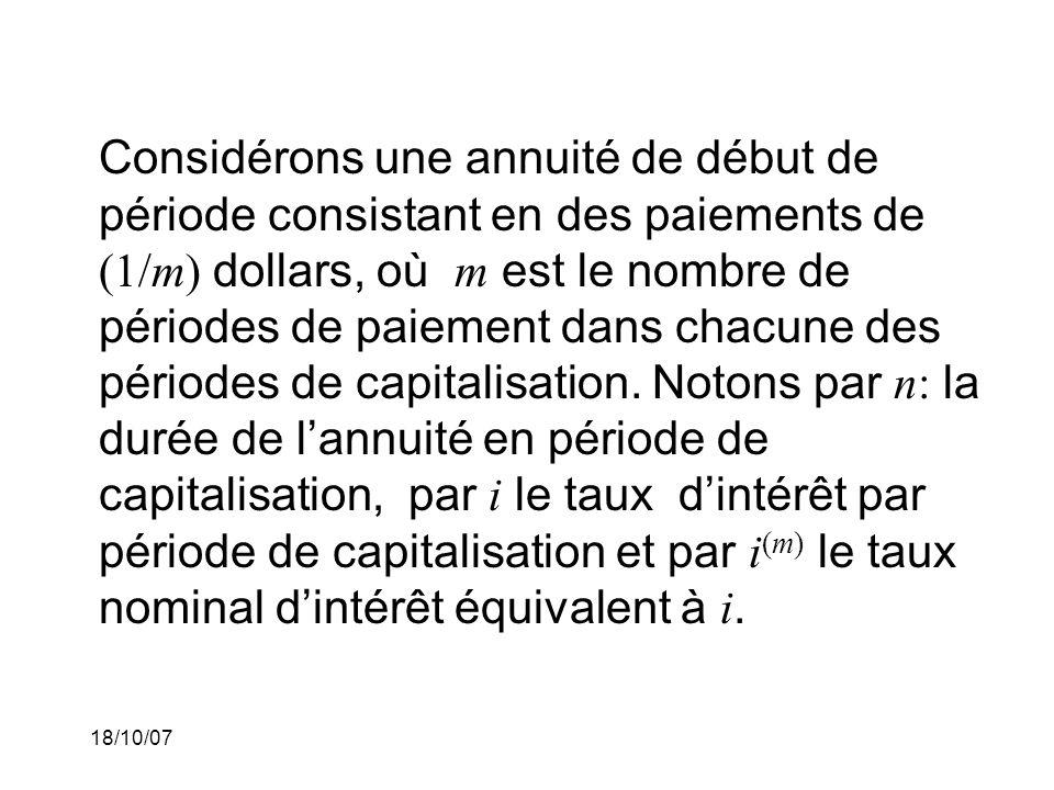 18/10/07 Considérons une annuité de début de période consistant en des paiements de (1/m) dollars, où m est le nombre de périodes de paiement dans chacune des périodes de capitalisation.
