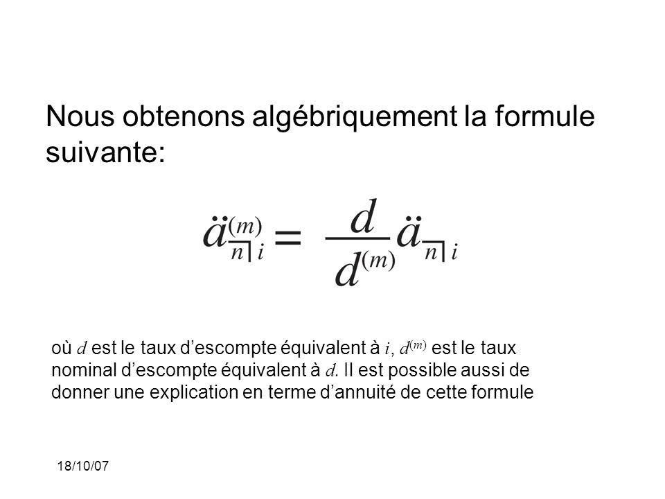 18/10/07 Nous obtenons algébriquement la formule suivante: où d est le taux descompte équivalent à i, d (m) est le taux nominal descompte équivalent à d.