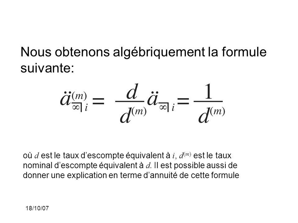 18/10/07 Nous obtenons algébriquement la formule suivante: où d est le taux descompte équivalent à i, d (m) est le taux nominal descompte équivalent à