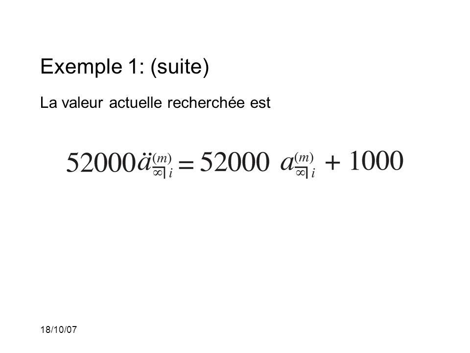 18/10/07 Exemple 1: (suite) La valeur actuelle recherchée est