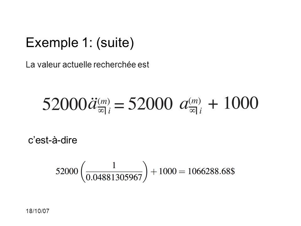 18/10/07 Exemple 1: (suite) La valeur actuelle recherchée est cest-à-dire