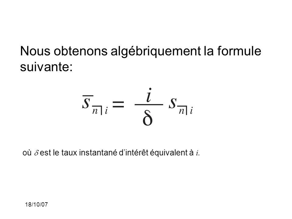 18/10/07 Nous obtenons algébriquement la formule suivante: où est le taux instantané dintérêt équivalent à i.