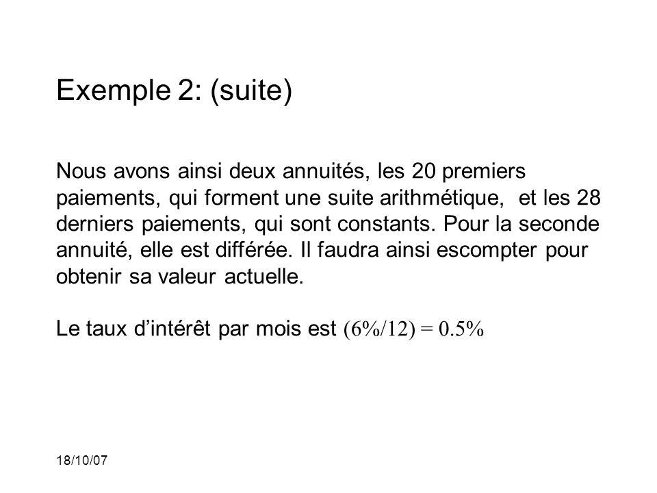18/10/07 Exemple 2: (suite) Nous avons ainsi deux annuités, les 20 premiers paiements, qui forment une suite arithmétique, et les 28 derniers paiement