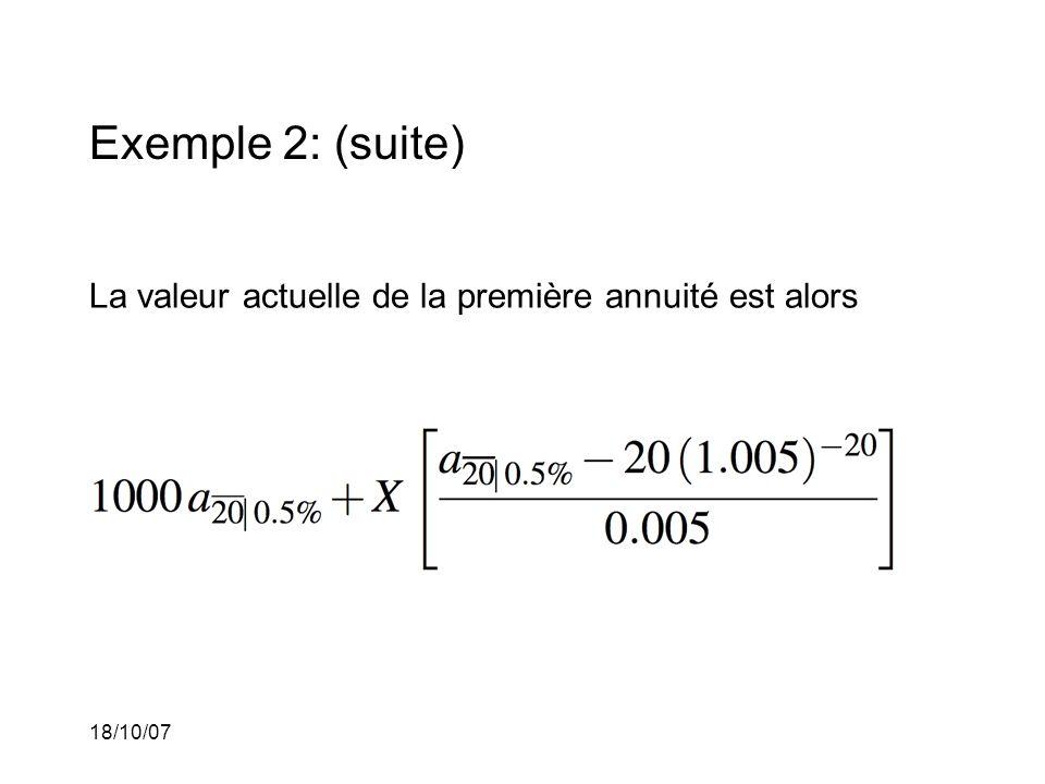 18/10/07 Exemple 2: (suite) La valeur actuelle de la première annuité est alors