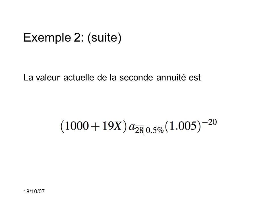 18/10/07 Exemple 2: (suite) La valeur actuelle de la seconde annuité est