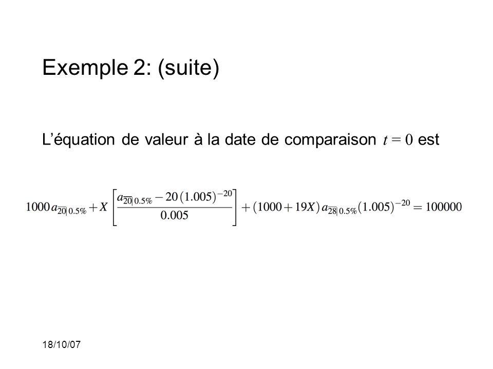 18/10/07 Exemple 2: (suite) Léquation de valeur à la date de comparaison t = 0 est