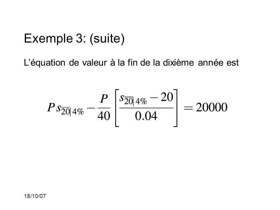 18/10/07 Exemple 3: (suite) Léquation de valeur à la fin de la dixième année est