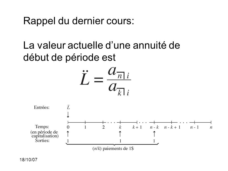 18/10/07 Exemple 4: (suite) La période de paiement est une année et le taux effectif dintérêt par année équivalent au taux nominal dintérêt i (12) = 9% est 9.380689764%.