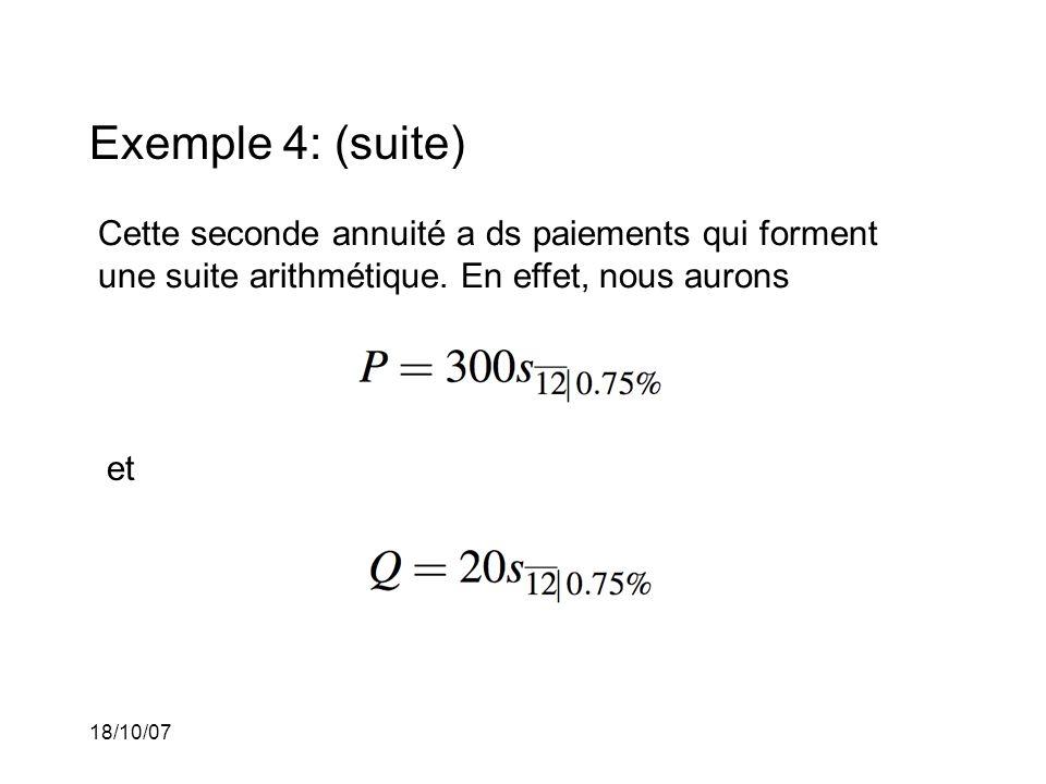 18/10/07 Exemple 4: (suite) Cette seconde annuité a ds paiements qui forment une suite arithmétique. En effet, nous aurons et