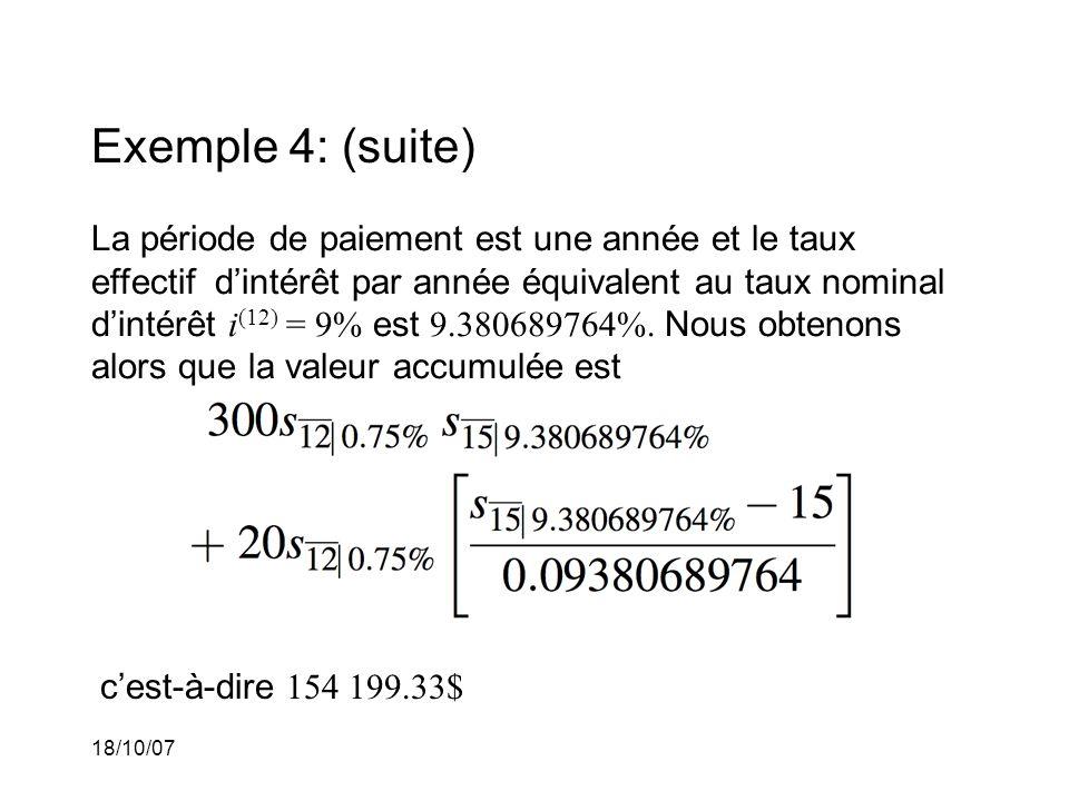 18/10/07 Exemple 4: (suite) La période de paiement est une année et le taux effectif dintérêt par année équivalent au taux nominal dintérêt i (12) = 9