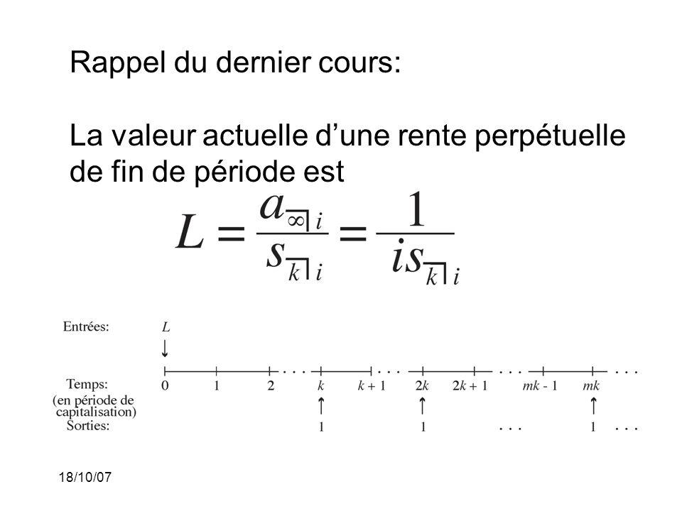 18/10/07 Exemple 3: (suite) Léquation de valeur à la fin de la dixième année est Nous obtenons que P = 8450.66$