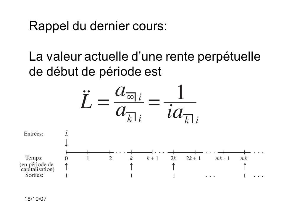 18/10/07 Rappel du dernier cours: Considérons une annuité de fin de période consistant en des paiements de (1/m) dollars, où m est le nombre de périodes de paiement dans chacune des périodes de capitalisation.