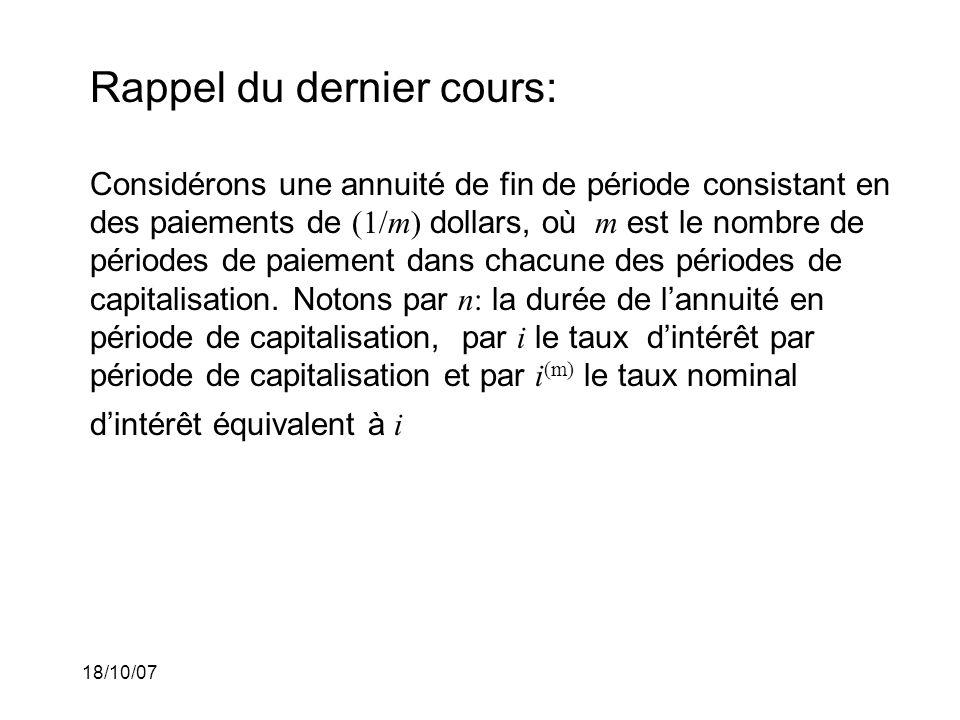 18/10/07 Rappel du dernier cours: Considérons une annuité de fin de période consistant en des paiements de (1/m) dollars, où m est le nombre de périod