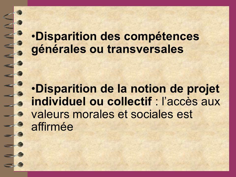 Disparition des compétences générales ou transversales Disparition de la notion de projet individuel ou collectif : laccès aux valeurs morales et sociales est affirmée