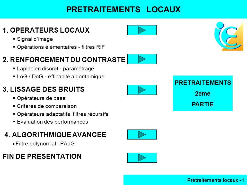 Prétraitements locaux - 1 PRETRAITEMENTS 2ème PARTIE 1. OPERATEURS LOCAUX Signal dimage Opérations élémentaires - filtres RIF 2. RENFORCEMENT DU CONTR