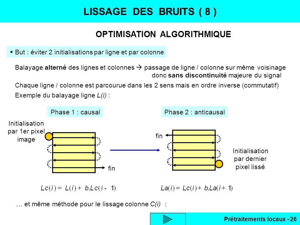 Prétraitements locaux - 26 … et même méthode pour le lissage colonne C(i) : LISSAGE DES BRUITS ( 8 ) But : éviter 2 initialisations par ligne et par c