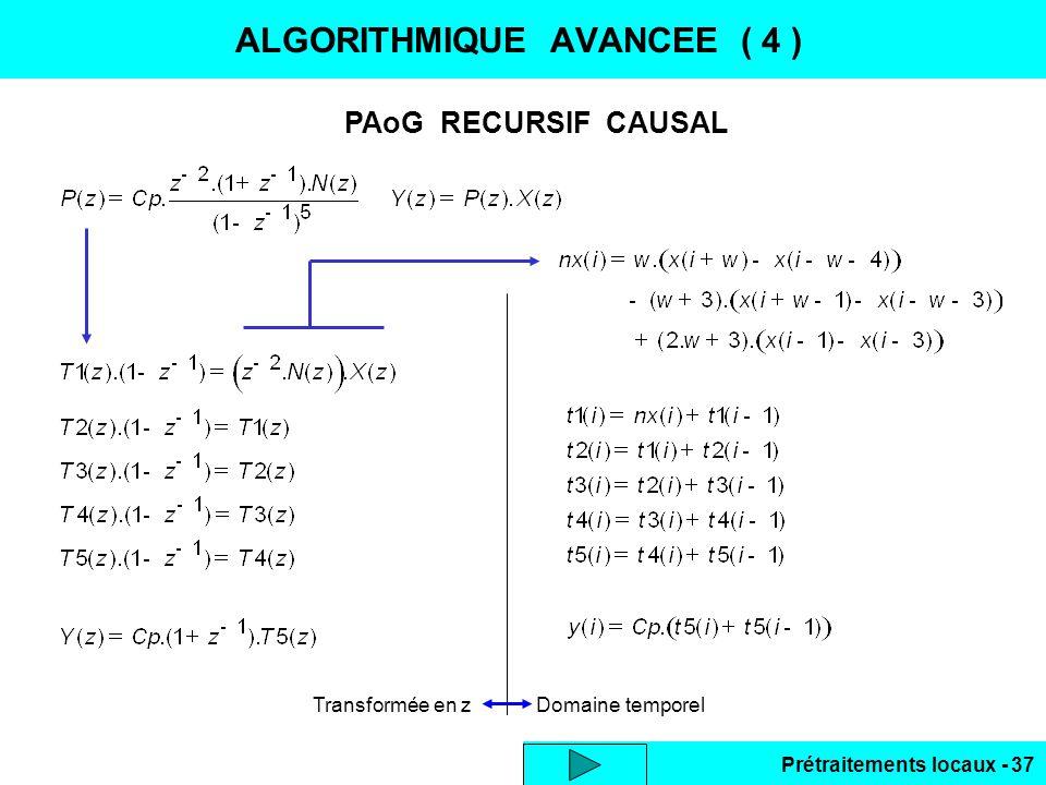 Prétraitements locaux - 37 ALGORITHMIQUE AVANCEE ( 4 ) PAoG RECURSIF CAUSAL Transformée en z Domaine temporel