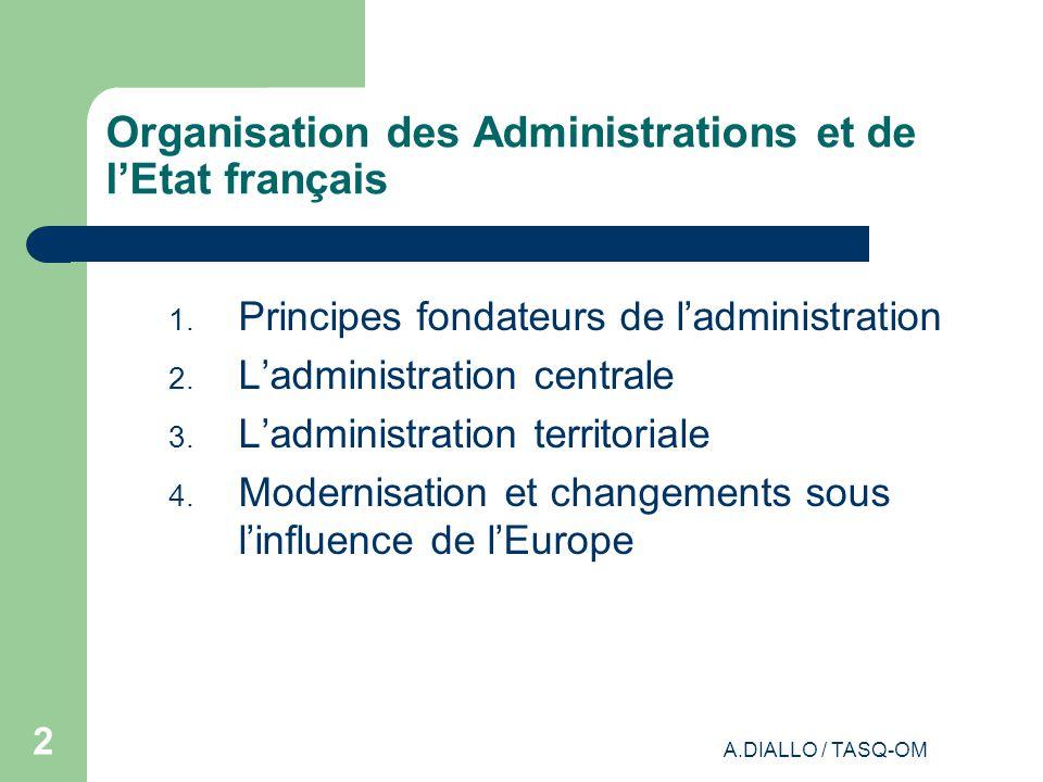 A.DIALLO / TASQ-OM 1 1 ORGANISATION DES ADMINISTRATIONS ET DE LÉTAT FRANÇAIS Abdoulaye DIALLO
