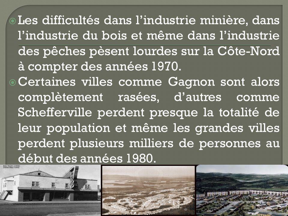 Les difficultés dans lindustrie minière, dans lindustrie du bois et même dans lindustrie des pêches pèsent lourdes sur la Côte-Nord à compter des années 1970.