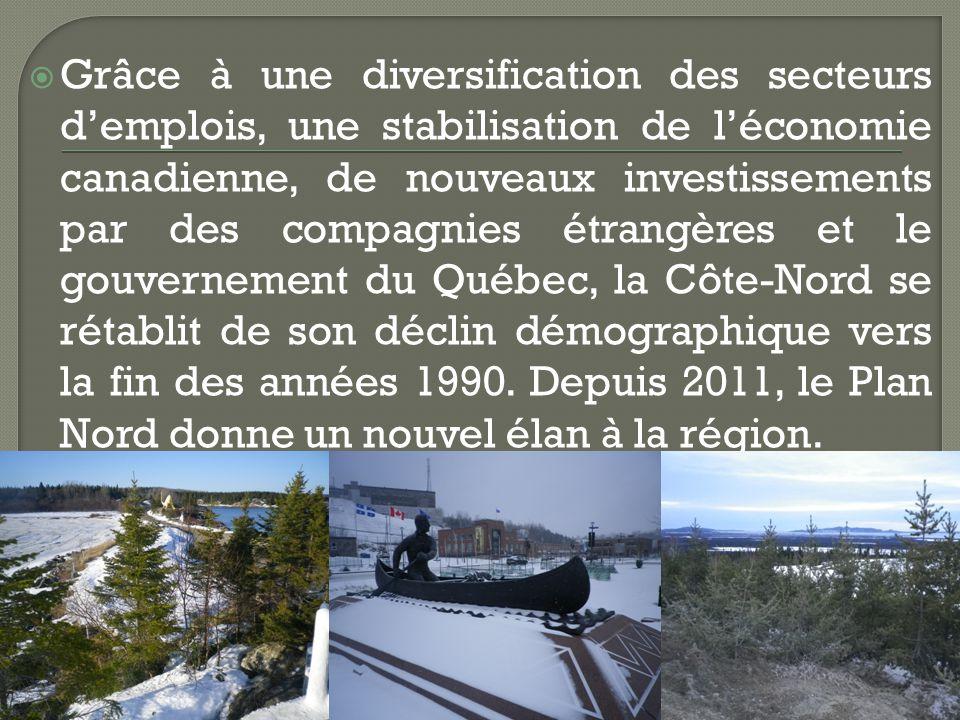 Grâce à une diversification des secteurs demplois, une stabilisation de léconomie canadienne, de nouveaux investissements par des compagnies étrangères et le gouvernement du Québec, la Côte-Nord se rétablit de son déclin démographique vers la fin des années 1990.