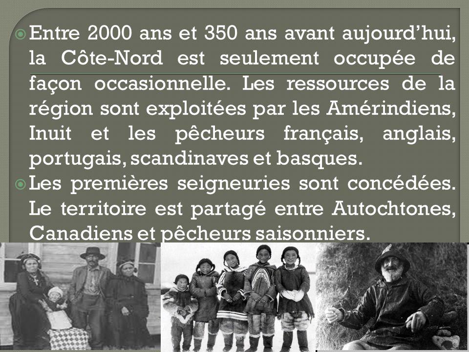 Entre 2000 ans et 350 ans avant aujourdhui, la Côte-Nord est seulement occupée de façon occasionnelle.