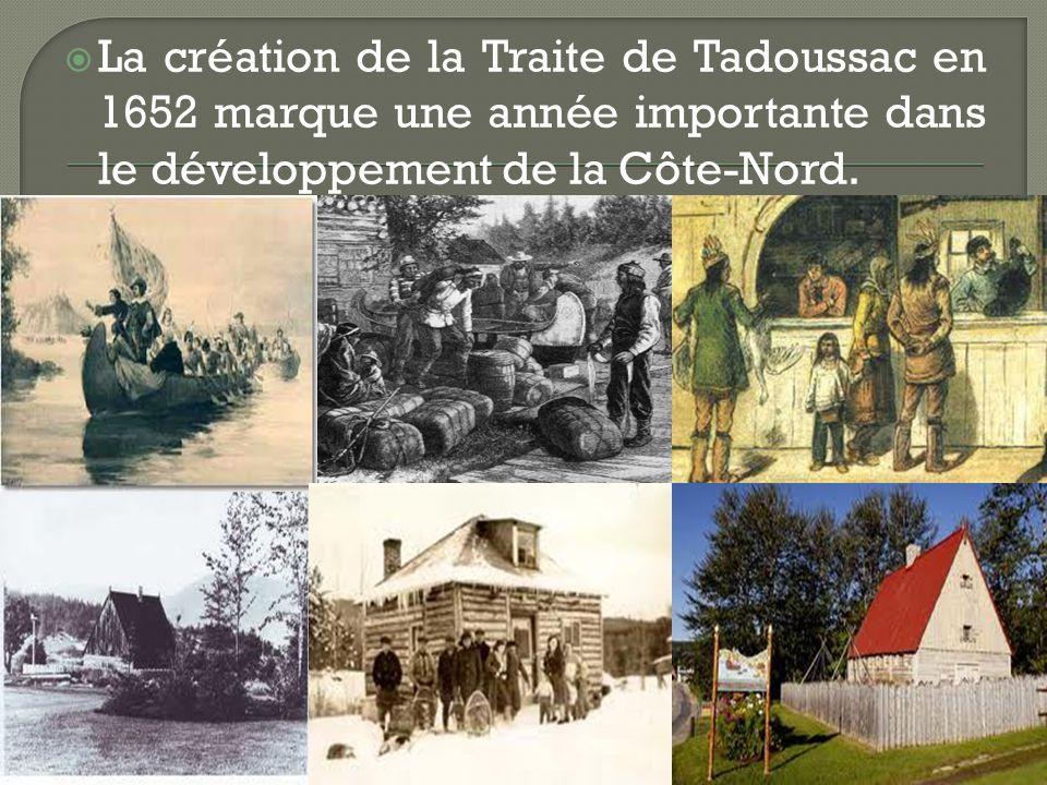 La création de la Traite de Tadoussac en 1652 marque une année importante dans le développement de la Côte-Nord.