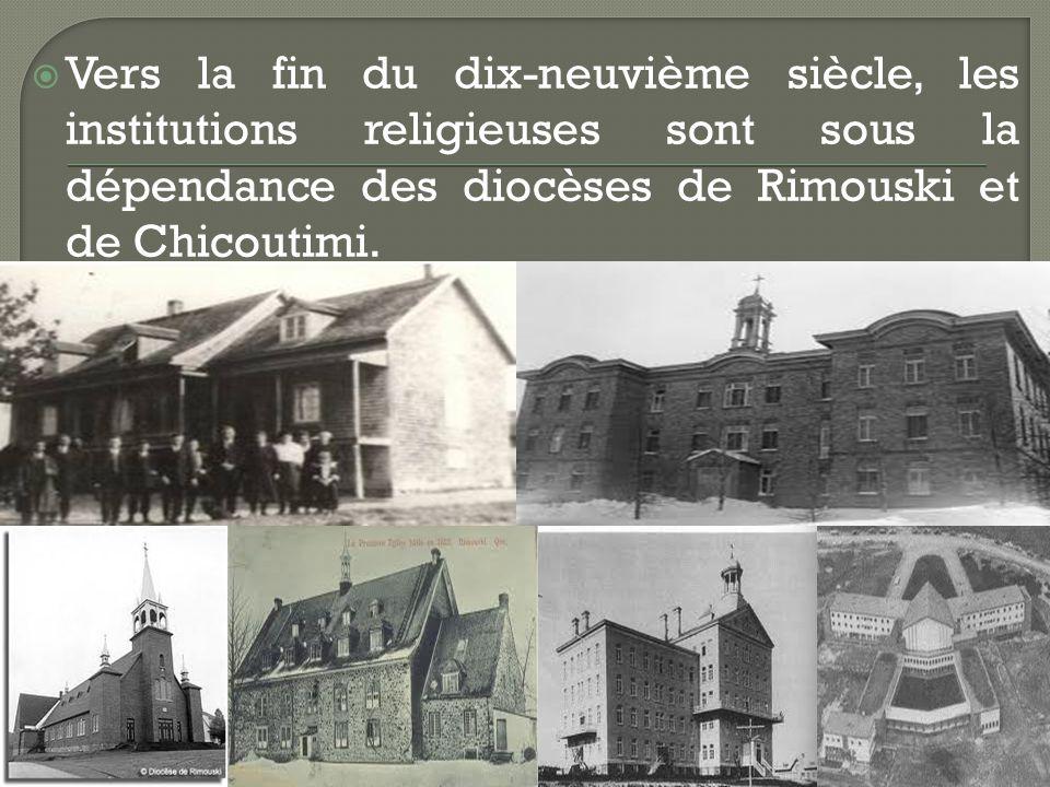 Vers la fin du dix-neuvième siècle, les institutions religieuses sont sous la dépendance des diocèses de Rimouski et de Chicoutimi.
