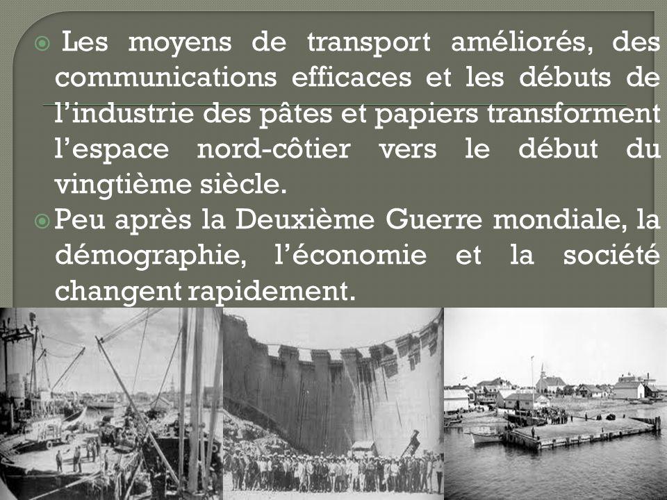 Les moyens de transport améliorés, des communications efficaces et les débuts de lindustrie des pâtes et papiers transforment lespace nord-côtier vers le début du vingtième siècle.