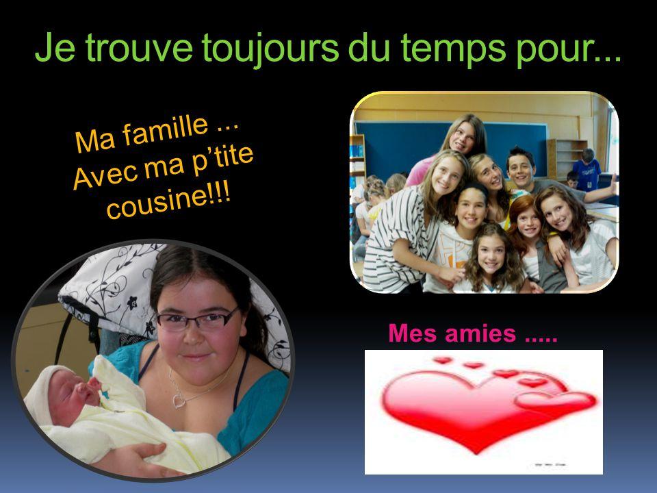 Je trouve toujours du temps pour... Mes amies..... Ma famille... Avec ma ptite cousine!!!