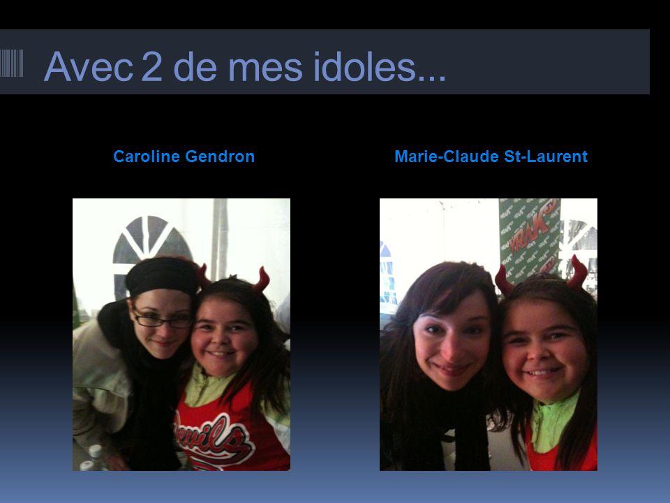 Avec 2 de mes idoles... Caroline GendronMarie-Claude St-Laurent