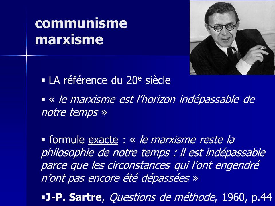 LA référence du 20 e siècle « le marxisme est lhorizon indépassable de notre temps » formule exacte : « le marxisme reste la philosophie de notre temp